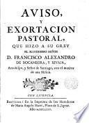 Aviso y exortación pastoral que hizo a su grey el Ilmo.Sr. Francisco Alexandro de Bocanegra y Xivaja, Arzobispo y Señor de Santiago, con motivo de una misión