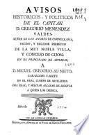 Avisos históricos y políticos de el Capitan D. Gregorio Menéndez Valdés ... a D. Miguel Gregorio, su nieto ... a quien los dedica