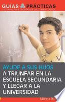 Ayude a sus hijos a triunfar en la escuela secundaria y llegar a la universidad (Help Your Children Succeed in High School and Go to College)