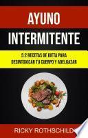 Ayuno Intermitente: 5:2 Recetas De Dieta Para Desintoxicar Tu Cuerpo Y Adelgazar