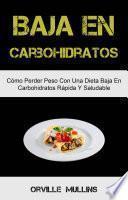Baja En Carbohidratos: Cómo Perder Peso Con Una Dieta Baja En Carbohidratos Rápida Y Saludable