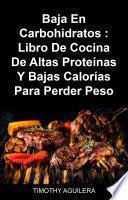Baja En Carbohidratos : Libro De Cocina De Altas Proteínas Y Bajas Calorías Para Perder Peso