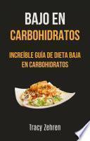 Bajo En Carbohidratos: Increíble Guía De Dieta Baja En Carbohidratos