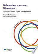 Balnearios, veraneo, literatura: Agua y salud en la España contemporánea