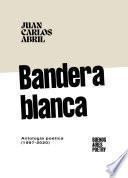 Bandera Blanca. Antología poética (1997-2016).
