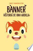 Banner, historia de una ardilla