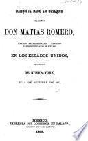 Banquete dado en obsequio del Señor Don Matias Romero, Enviado Extraordinario y Ministro Plenipotenciario de México en los Estados-Unidos