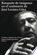 Banquete de imágenes en el centenario de José Lezama Lima