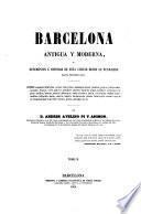 Barcelona antigua y moderna. Descripcion e historia de esta ciudad desde su fundacion hasta nuestros dias