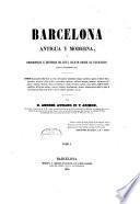 Barcelona antigua y moderna, ó, Descripcion é historia de esta ciudad desde su fundacion hasta nuestros dias