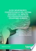 Bases neuromorfofisiopatológicas del sistema nervioso y su impacto psicopedagógico en el organismo humano