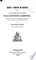 Bases y puntos de partida para la organizacion politica de la Republica Argentina, etc