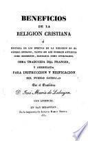 Beneficios de la religion cristiana ó Historia de los efectos de la religion en el género humano, tanto en los pueblos antiguos como modernos, bárbaros como civilizados