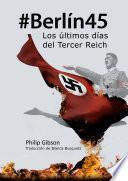 #berlín45: Los Últimos Días Del Tercer Reich