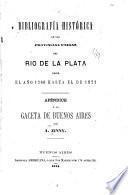 Bibliografía histórica de las Provincias unidas del Rio de la Plata desde el año 1780 hasta el de 1821