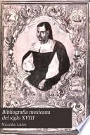 Bibliografía mexicana del siglo XVIII [i.e. diez y ocho]