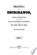 Biblioteca de escribanos, ó tratado teorico- practico para la enseñanza de los aspirantes al notariado