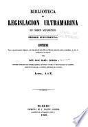 Biblioteca de legislacion ultramarina en forma de diccionario alfabético...