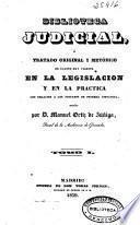Biblioteca judicial o Tratado original y metódico de cuanto hay vigente en la legislación y en la practica con relación a los juzgados de primera instancia