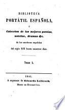 Biblioteca portatil espanola o coleccion de las mejores poesias, novelas, dramas etc. de los escritores espanoles del siglo XIX hasta nuestros dias