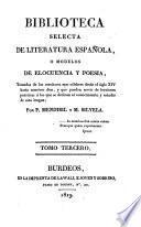 Biblioteca Selecta De Literatura Espanola, O Modelos De Elocuencia Y Poesia, Tomados de los escritores mas celebres desde el siglo XIV. hasta nuestros dias. etc