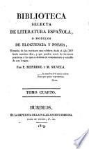 Biblioteca selecta de Literatura Española, o modelos de elocuencia y poesia, tomados de los escritores mas celebres desde el siglo XIV. hasta nuestros dias, etc
