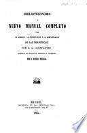 Biblioteconomia, ó Nuevo manual completo para el arreglo, la conservacion y la administracion de las bibliotecas ... traducido ... y adicionado por D. Dionisio Hidalgo