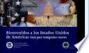 Bienvenidos a los Estados Unidos: Guia Para Inmigrantes Nuevos