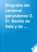 Biografia del Cardenal Gerundense D. Fr. Benito de Sala y de Caramany