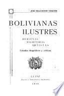 Bolivianas ilustres; heroinas, escritoras, artistas