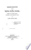 Bosquejo biografica de la Reina Dona Juana, formado con los mas notables documentos historicos relativos a ella