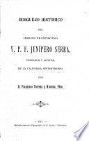 Bosquejo histórico del insigne Franciscano, V. P. F. Junípero Serra, fundador y apóstol de la California Septentrional