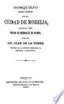 Bosquejo historico y estadístico de la ciudad de Morelia, capital del estado de Michoacan de Ocampo