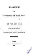 Bosquexo del Comercio en esclavos: y Reflexiones sobre este Trafico considerado moral, politica, y cristianamente. (en gran parte traducido de una carta de William Wilberforce.)