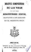 Breve compendio de las vidas de los tres bienaventurados Jesuitas