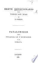 Breve devocionario para todos los días de la semana. Payalchioob utial tulacal le u kiniloob ti le semana. Span. & Mayan