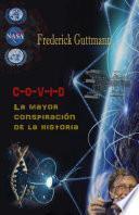 C-O-V-I-D, La Mayor Conspiración de la Historia