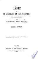 Cadiz en la Guerra de la Independencia. Cuadro histórico ... Segunda edicion