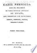 Cadiz phenicia, con el examen de varias noticias antiguas de España, que conservan los escritores hebreos, phenicios, griegos, romanos y arabes