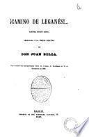 Camino de leganes!... locura en un acto arreglada a la escena espanola por Don Juan Belza