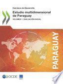 Caminos de Desarrollo Estudio multidimensional de Paraguay Volumen I. Evaluación inicial