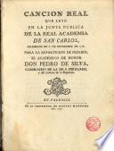 Canción Real que leyo en la junta publica de la Real Academia de S. Carlos, el 6/XI/1776 ... en la repartición de premios, D. Pedro de Silva