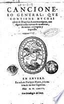 Cancionero general: que contiene muchas obras de diuersos autores antiguos, con algunas cosas nueuas de modernos, de nueuo corregido y impresso