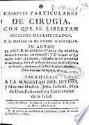 Canones particulares de Cirugìa con que se libertan muchos desahuciados ...