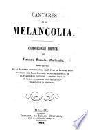 Cantares de la Melancolia. Composiciones poeticas, etc