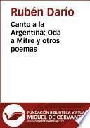 Canto a la Argentina; Oda a Mitre y otros poemas