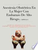 Capítulo 4. Anestesia obstétrica en la mujer con embarazo de alto riesgo