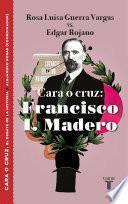 Cara o cruz: Francisco I. Madero (El debate de la historia)