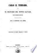 Carlos el Temerario, ó, El solitario del Monte Salvaje