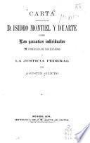 Carta dirigida al Sr. Lic. D. Isidro Montiel y Duarte sobre las garantias individuales, la soberania de los estados y la justicia federal